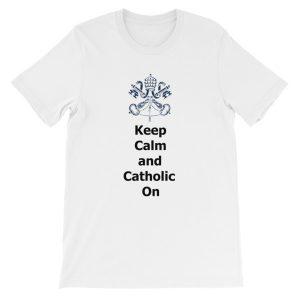 Keep Calm and Catholic On t-shirt