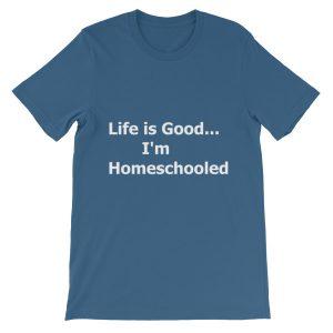 Life is Good...I'm Homeschooled t-shirt